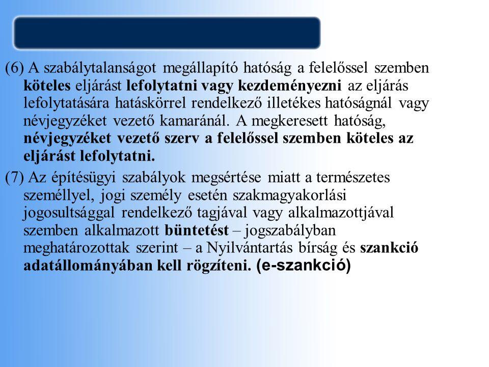 (6) A szabálytalanságot megállapító hatóság a felelőssel szemben köteles eljárást lefolytatni vagy kezdeményezni az eljárás lefolytatására hatáskörrel