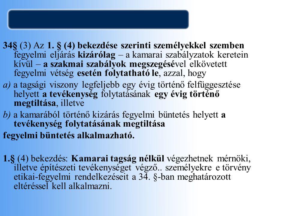 34§ (3) Az 1. § (4) bekezdése szerinti személyekkel szemben fegyelmi eljárás kizárólag – a kamarai szabályzatok keretein kívül – a szakmai szabályok m