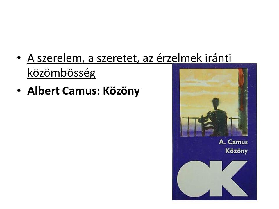 A szerelem, a szeretet, az érzelmek iránti közömbösség Albert Camus: Közöny