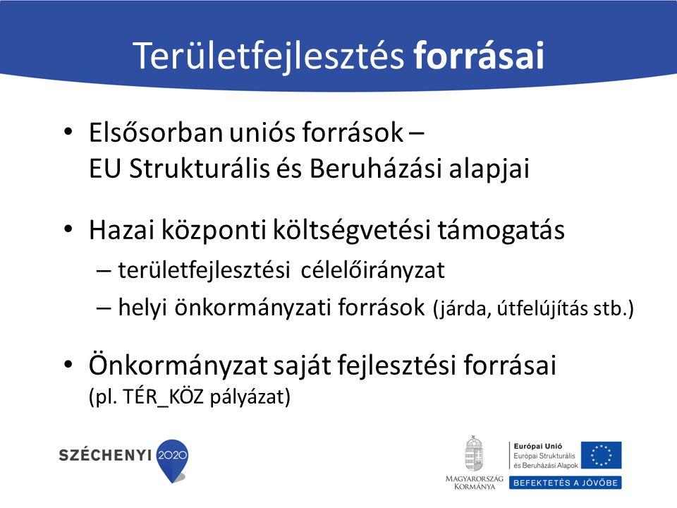 Területfejlesztés forrásai Elsősorban uniós források – EU Strukturális és Beruházási alapjai Hazai központi költségvetési támogatás – területfejleszté