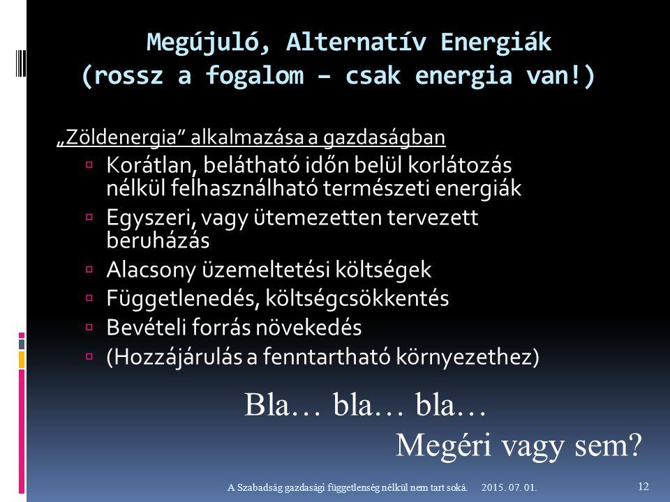"""Megújuló, Alternatív Energiák (rossz a fogalom – csak energia van!) """"Zöldenergia"""" alkalmazása a gazdaságban  Korátlan, belátható időn belül korlátozá"""
