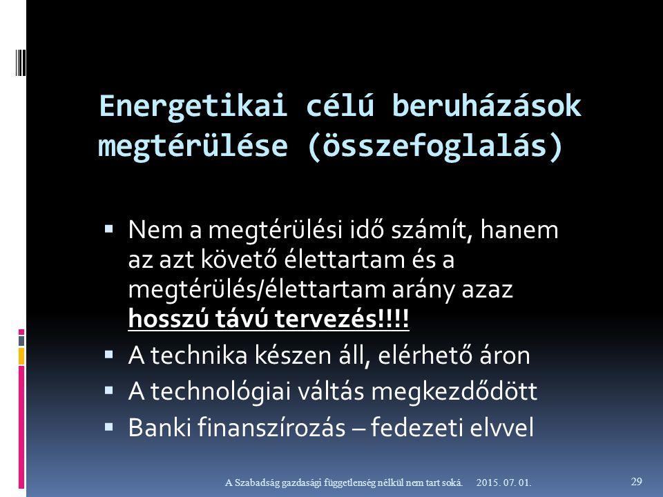 Energetikai célú beruházások megtérülése (összefoglalás)  Nem a megtérülési idő számít, hanem az azt követő élettartam és a megtérülés/élettartam arány azaz hosszú távú tervezés!!!.