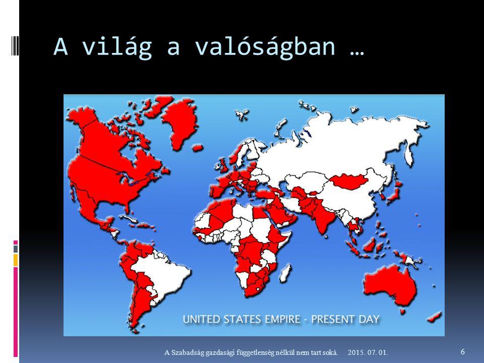A világ a valóságban … 2015. 07. 01.A Szabadság gazdasági függetlenség nélkül nem tart soká. 6