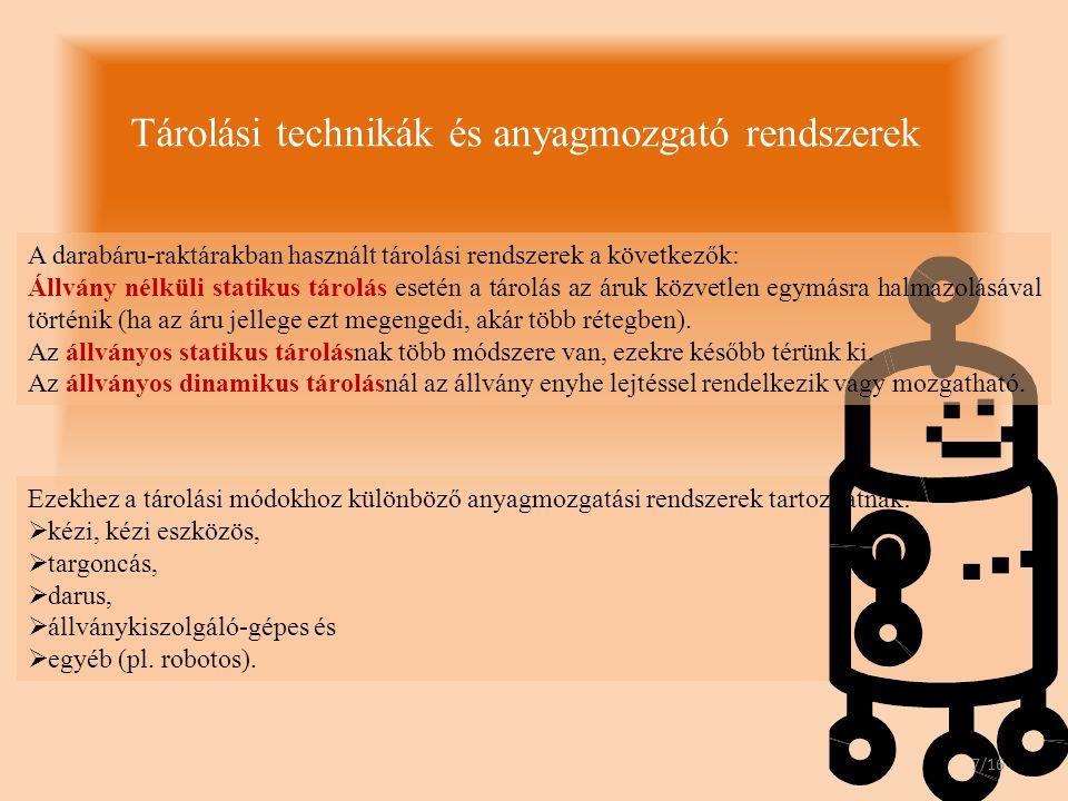Tárolási technikák és anyagmozgató rendszerek Ezekhez a tárolási módokhoz különböző anyagmozgatási rendszerek tartozhatnak:  kézi, kézi eszközös,  t