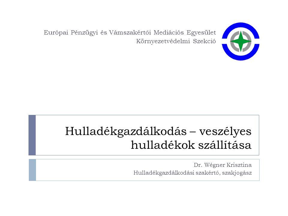 Hulladékszállítás Európai Pénzügyi és Vámszakértői Mediációs Egyesület Engedélyköteles – belföldi és nemzetközi is HU: ~2500 jármű/nap TILOS – nem OECD országokba veszélyes hulladékot exportálni TILOS – lerakási céllal hulladékot importálni/exportálni Bejelentési kötelezettség – küldő,tranzit, fogadó országban is Zöldlistás hulladék – nem kell bejelentés EU & OECD A HULLADÉK SZÁLLÍTÁSOK 25%-A ILLEGÁLIS