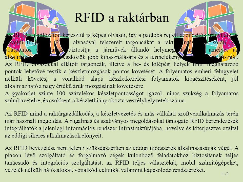 RFID a raktárban 11/9 Az RFID a padlózaton keresztül is képes olvasni, így a padlóba rejtett azonosítók irányítani és követni tudják az RFID olvasóval
