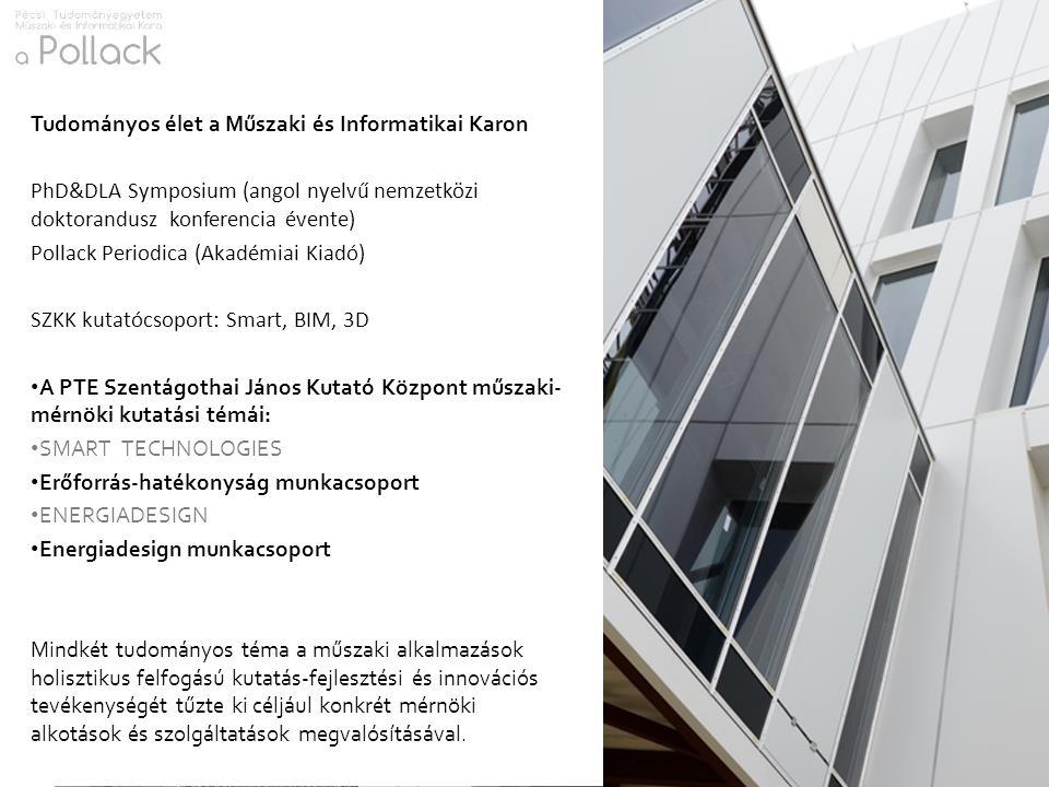 Tudományos élet a Műszaki és Informatikai Karon PhD&DLA Symposium (angol nyelvű nemzetközi doktorandusz konferencia évente) Pollack Periodica (Akadémi