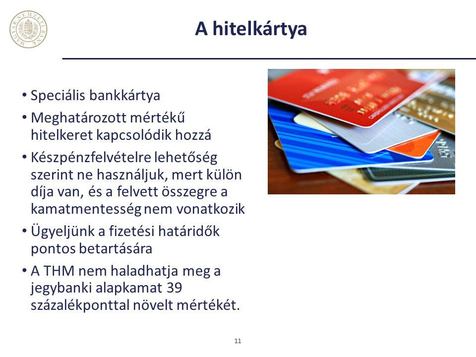 A hitelkártya Speciális bankkártya Meghatározott mértékű hitelkeret kapcsolódik hozzá Készpénzfelvételre lehetőség szerint ne használjuk, mert külön d