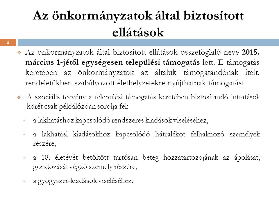 Az önkormányzatok által biztosított ellátások  Az önkormányzatok által biztosított ellátások összefoglaló neve 2015. március 1-jétől egységesen telep