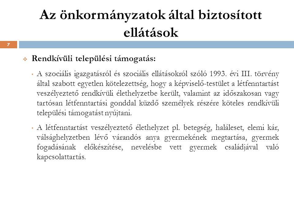 Az önkormányzatok által biztosított ellátások  Rendkívüli települési támogatás: A szociális igazgatásról és szociális ellátásokról szóló 1993.