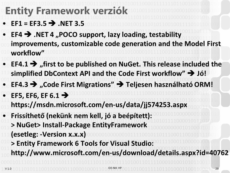 "V 1.0 Entity Framework verziók EF1 = EF3.5 .NET 3.5 EF4 .NET 4 ""POCO support, lazy loading, testability improvements, customizable code generation a"