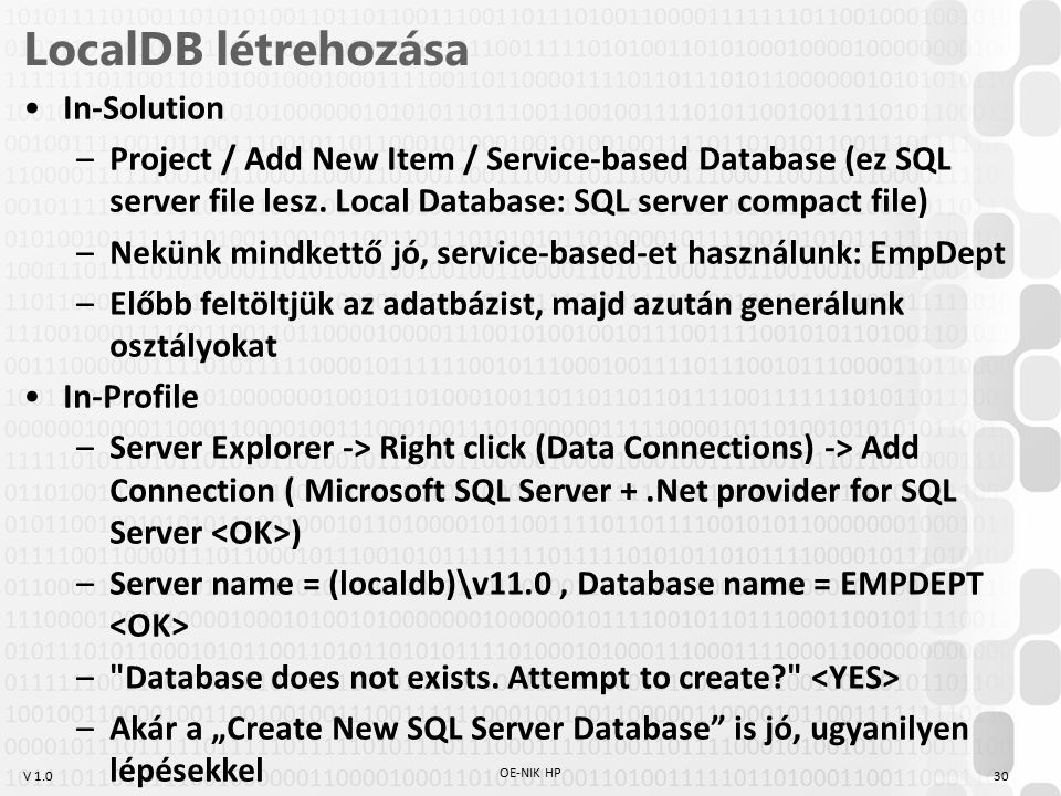 V 1.0 LocalDB létrehozása In-Solution –Project / Add New Item / Service-based Database (ez SQL server file lesz. Local Database: SQL server compact fi