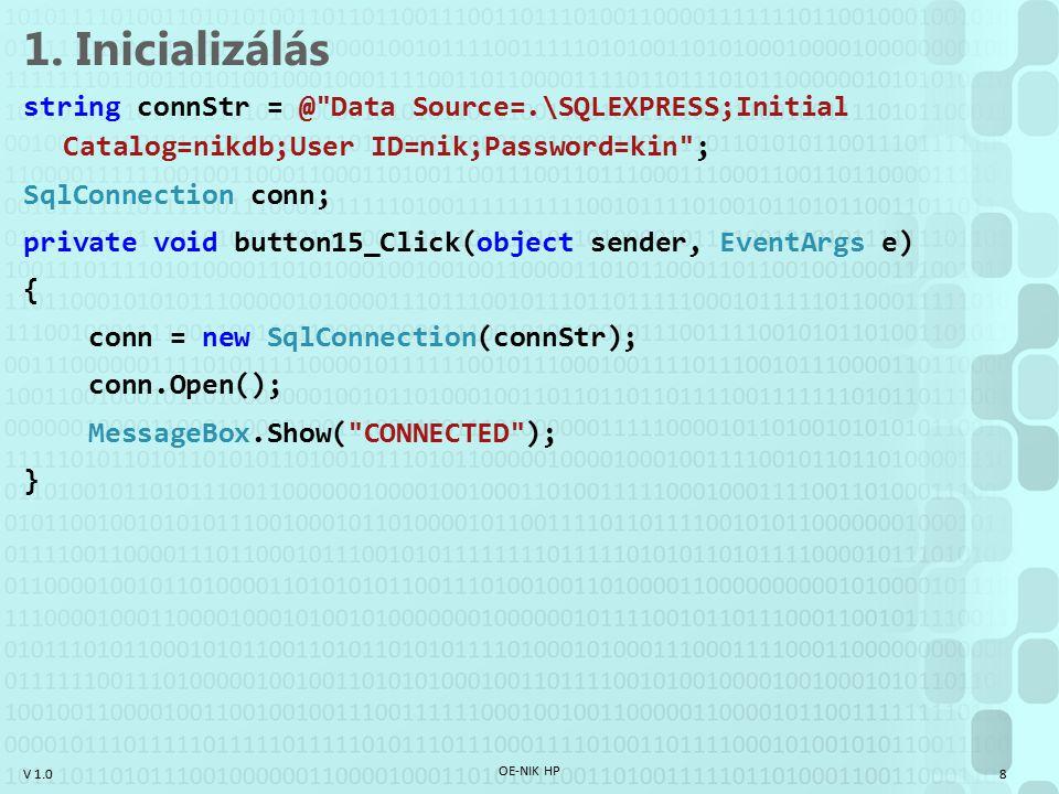 """V 1.0 DataSet létrehozása Server explorer (Express Edition-ben: Database Explorer) és Data Sources (shift+alt+d) fül kell Server explorer: Add connection –Type: Microsoft SQL Server –Server Name:.\SQLEXPRESS, SQL Server Authentication, User: nik, Pass: kin, Save password, Database name: nikdb Data sources: Add new data source –Database / DataSet –Connection kiválasztása, """"Include sensitive data –""""Save connection string to the application file , Táblák kiválasztása Ezután a DataSources-ból a formra egyszerűen ráhúzzuk a táblát, máris kész az alkalmazás OE-NIK HP 19"""