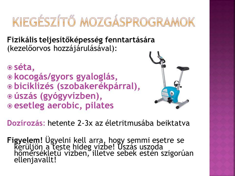 Fizikális teljesítőképesség fenntartására (kezelőorvos hozzájárulásával):  séta,  kocogás/gyors gyaloglás,  biciklizés (szobakerékpárral),  úszás