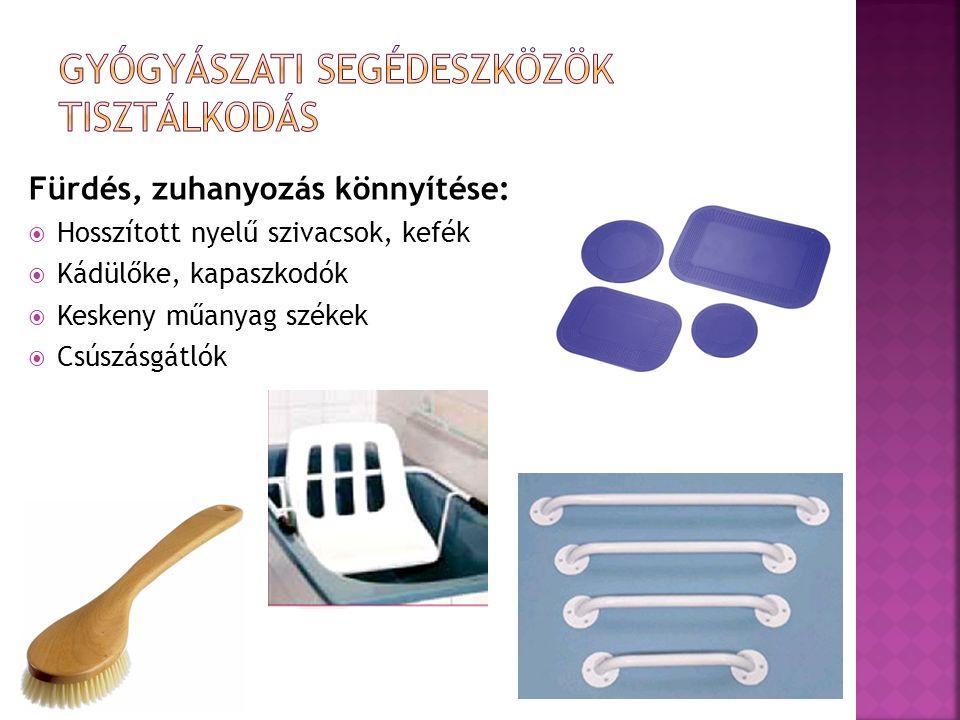 Fürdés, zuhanyozás könnyítése:  Hosszított nyelű szivacsok, kefék  Kádülőke, kapaszkodók  Keskeny műanyag székek  Csúszásgátlók