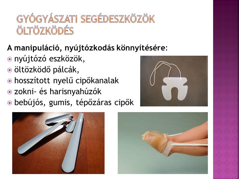 A manipuláció, nyújtózkodás könnyítésére:  nyújtózó eszközök,  öltözködő pálcák,  hosszított nyelű cipőkanalak  zokni- és harisnyahúzók  bebújós,