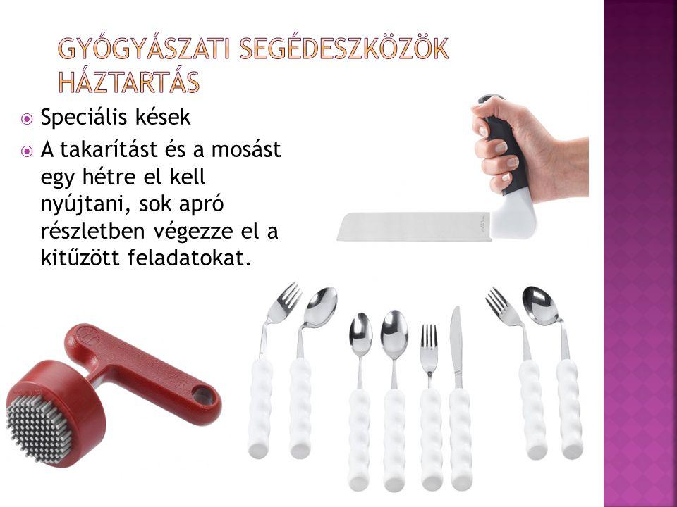 Speciális kések  A takarítást és a mosást egy hétre el kell nyújtani, sok apró részletben végezze el a kitűzött feladatokat.