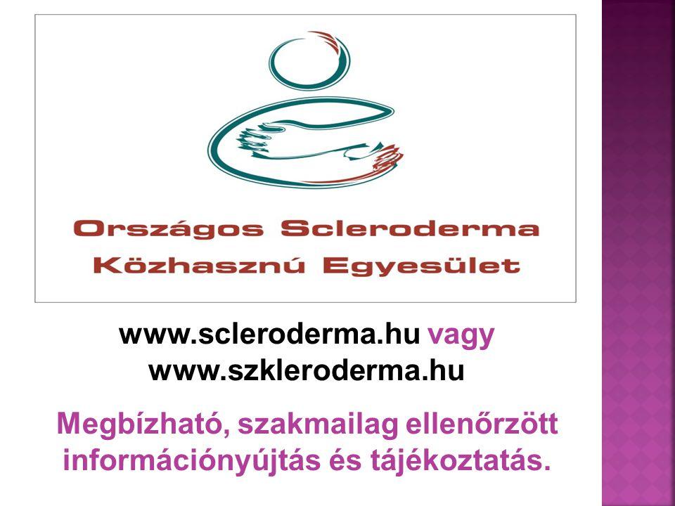 www.scleroderma.hu vagy www.szkleroderma.hu Megbízható, szakmailag ellenőrzött információnyújtás és tájékoztatás.