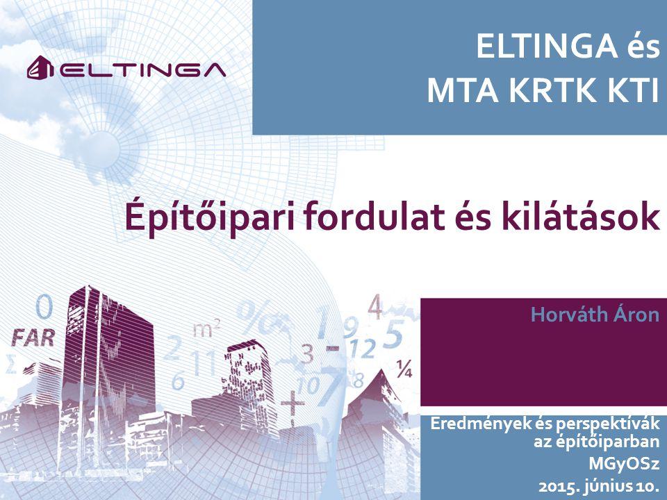 ELTINGA és MTA KRTK KTI Horváth Áron Eredmények és perspektívák az építőiparban MGyOSz 2015.