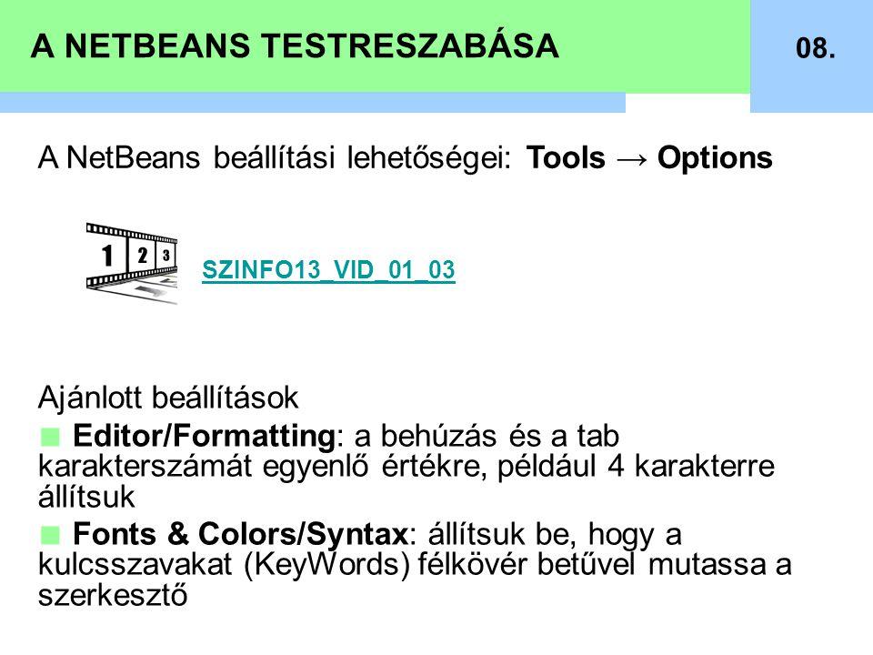 A NETBEANS TESTRESZABÁSA 08. A NetBeans beállítási lehetőségei: Tools → Options SZINFO13_VID_01_03 Ajánlott beállítások ■ Editor/Formatting: a behúzás