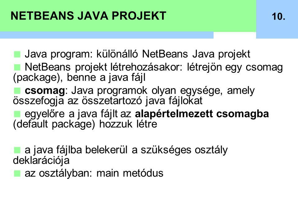 NETBEANS JAVA PROJEKT 10. ■ Java program: különálló NetBeans Java projekt ■ NetBeans projekt létrehozásakor: létrejön egy csomag (package), benne a ja