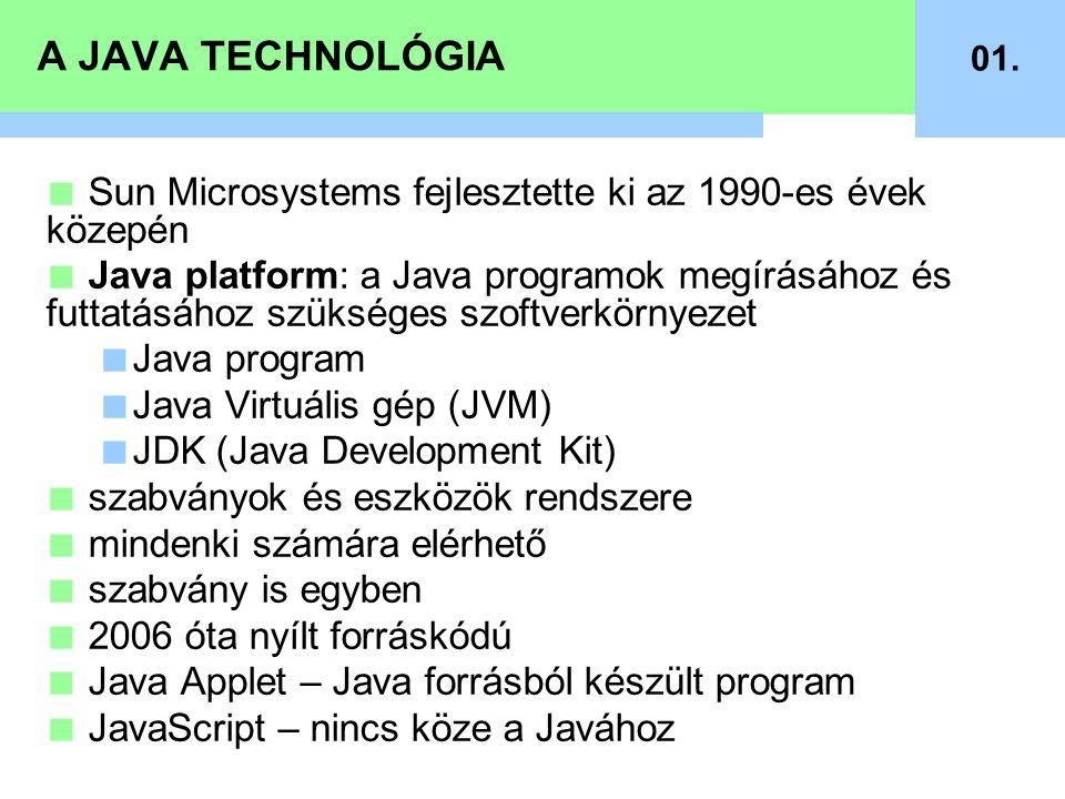A JAVA TECHNOLÓGIA ■ Sun Microsystems fejlesztette ki az 1990-es évek közepén ■ Java platform: a Java programok megírásához és futtatásához szükséges