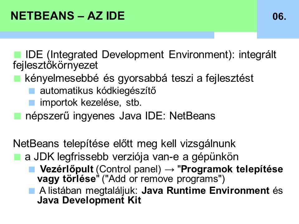 NETBEANS – AZ IDE 06. ■ IDE (Integrated Development Environment): integrált fejlesztőkörnyezet ■ kényelmesebbé és gyorsabbá teszi a fejlesztést ■ auto