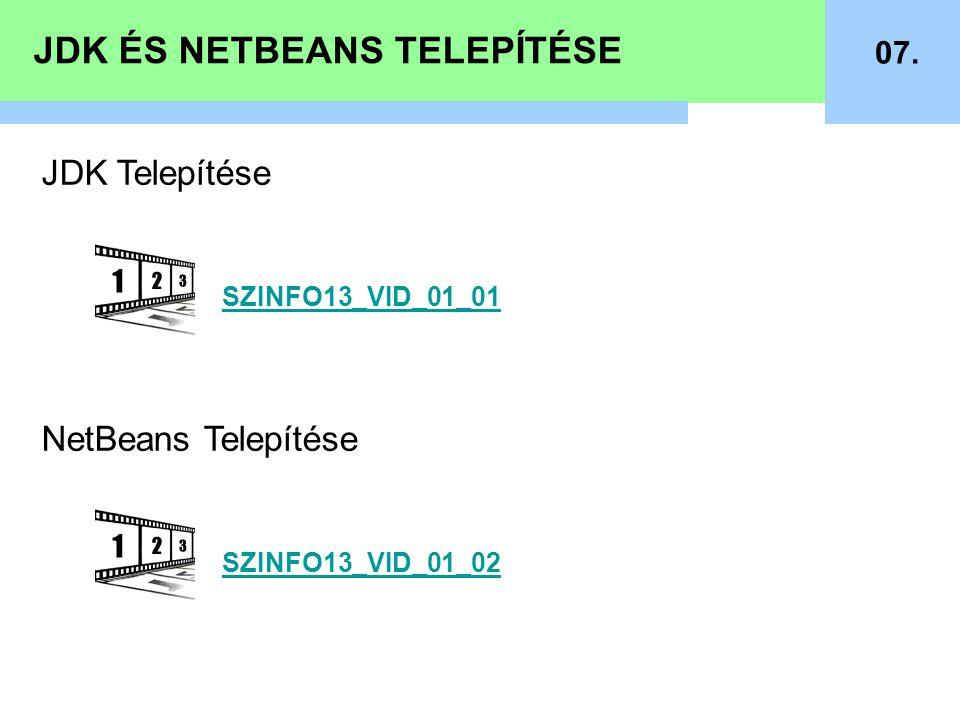 JDK ÉS NETBEANS TELEPÍTÉSE 07. JDK Telepítése NetBeans Telepítése SZINFO13_VID_01_01 SZINFO13_VID_01_02