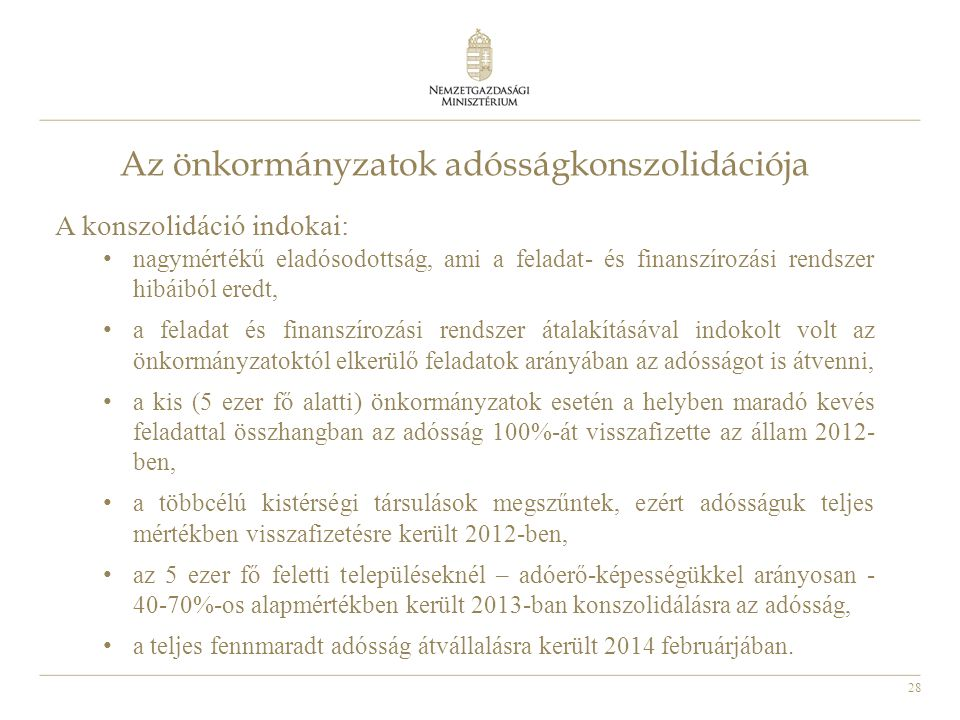 28 Az önkormányzatok adósságkonszolidációja A konszolidáció indokai: nagymértékű eladósodottság, ami a feladat- és finanszírozási rendszer hibáiból er