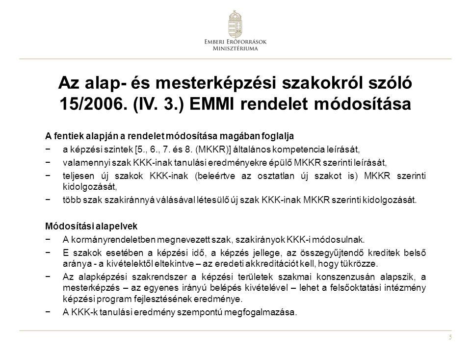 5 Az alap- és mesterképzési szakokról szóló 15/2006. (IV. 3.) EMMI rendelet módosítása A fentiek alapján a rendelet módosítása magában foglalja −a kép