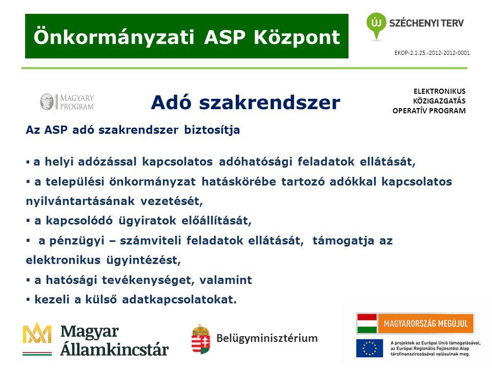 EKOP-2.1.25.-2012-2012-0001 Önkormányzati ASP Központ Adó szakrendszer Az ASP adó szakrendszer biztosítja  a helyi adózással kapcsolatos adóhatósági