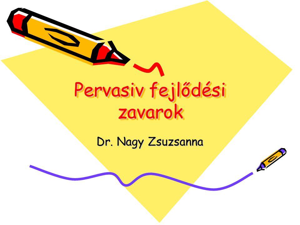 Pervasiv fejlődési zavarok Dr. Nagy Zsuzsanna