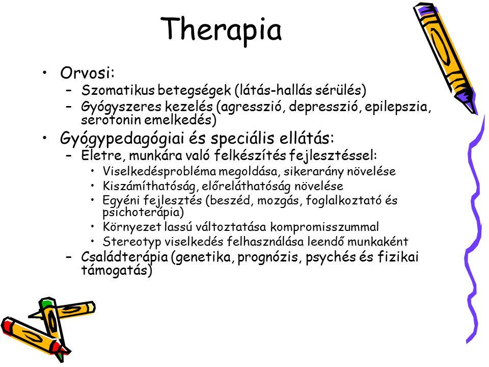 Therapia Orvosi: –Szomatikus betegségek (látás-hallás sérülés) –Gyógyszeres kezelés (agresszió, depresszió, epilepszia, serotonin emelkedés) Gyógypeda