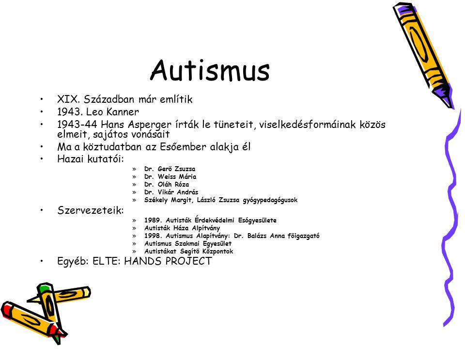 Autismus XIX. Században már említik 1943. Leo Kanner 1943-44 Hans Asperger írták le tüneteit, viselkedésformáinak közös elmeit, sajátos vonásait Ma a