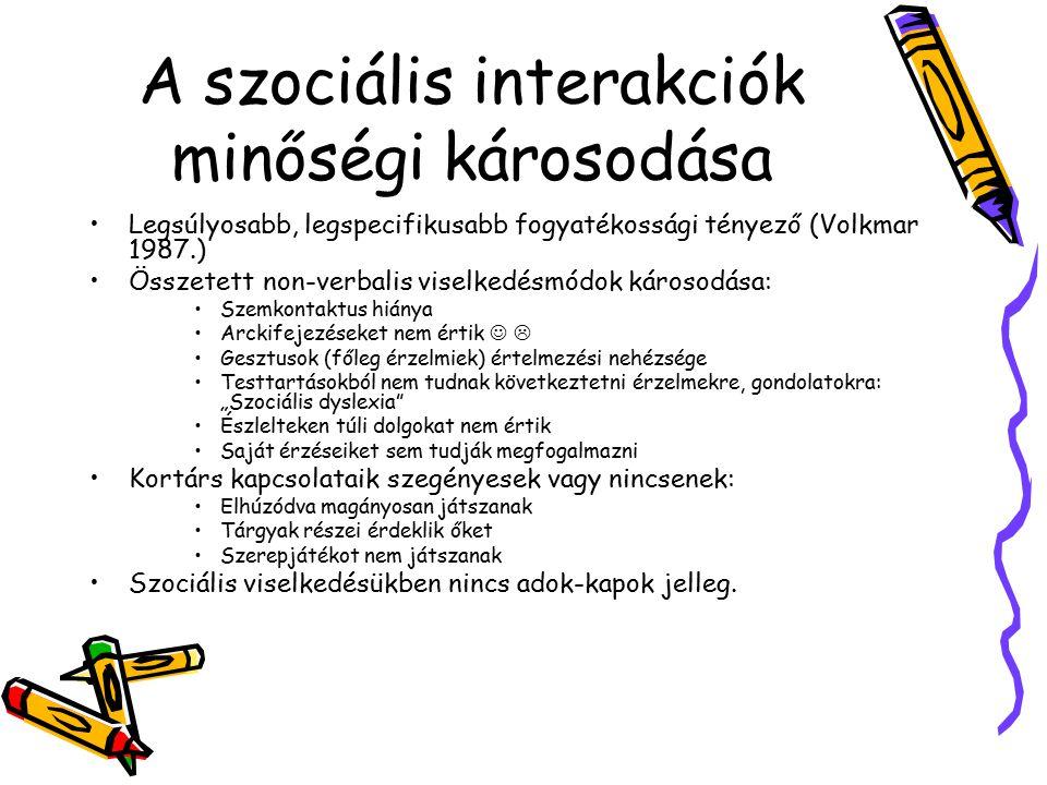 A szociális interakciók minőségi károsodása Legsúlyosabb, legspecifikusabb fogyatékossági tényező (Volkmar 1987.) Összetett non-verbalis viselkedésmód