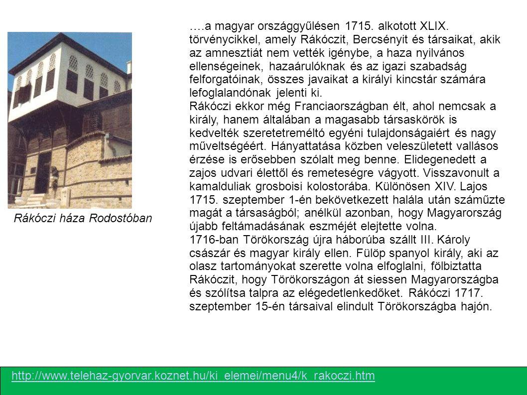 Rákóczi háza Rodostóban ….a magyar országgyűlésen 1715. alkotott XLIX. törvénycikkel, amely Rákóczit, Bercsényit és társaikat, akik az amnesztiát nem