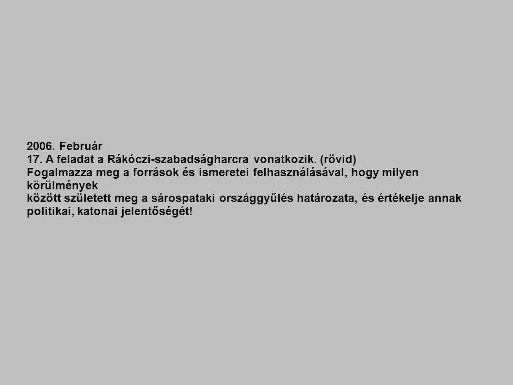 2006. Február 17. A feladat a Rákóczi-szabadságharcra vonatkozik. (rövid) Fogalmazza meg a források és ismeretei felhasználásával, hogy milyen körülmé