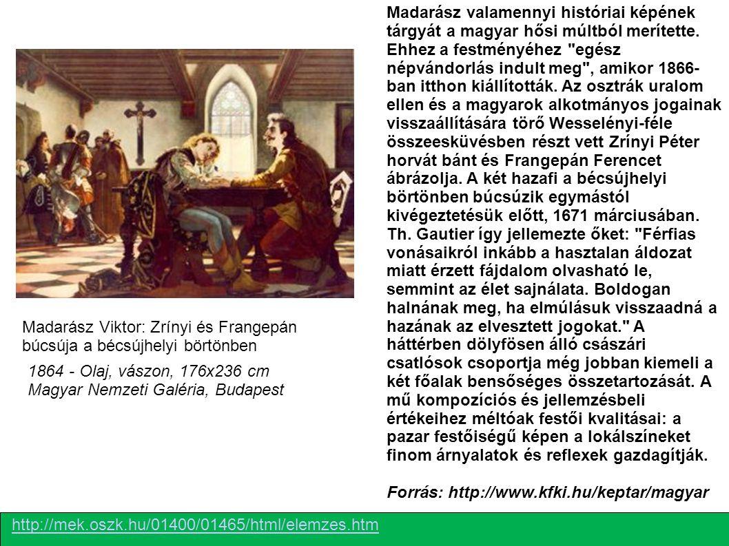 http://mek.oszk.hu/01400/01465/html/elemzes.htm 1864 - Olaj, vászon, 176x236 cm Magyar Nemzeti Galéria, Budapest Madarász Viktor: Zrínyi és Frangepán