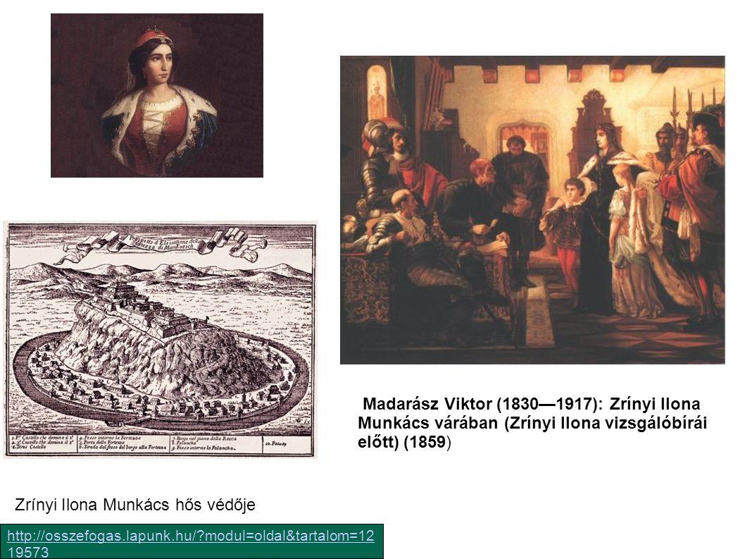 http://osszefogas.lapunk.hu/?modul=oldal&tartalom=12 19573 Zrínyi Ilona Munkács hős védője Madarász Viktor (1830—1917): Zrínyi Ilona Munkács várában (