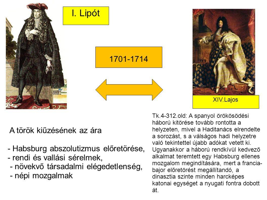 A török kiűzésének az ára - Habsburg abszolutizmus előretörése, - rendi és vallási sérelmek, - növekvő társadalmi elégedetlenség, - népi mozgalmak I.