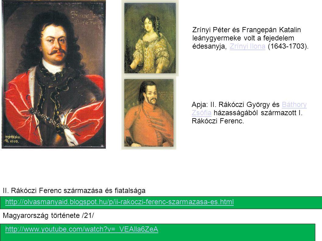 http://www.youtube.com/watch?v=_VEAlla6ZeA Magyarország története /21/ http://olvasmanyaid.blogspot.hu/p/ii-rakoczi-ferenc-szarmazasa-es.html II. Rákó