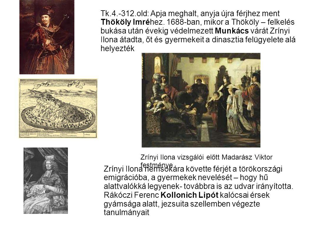 Tk.4.-312.old: Apja meghalt, anyja újra férjhez ment Thököly Imréhez. 1688-ban, mikor a Thököly – felkelés bukása után évekig védelmezett Munkács várá