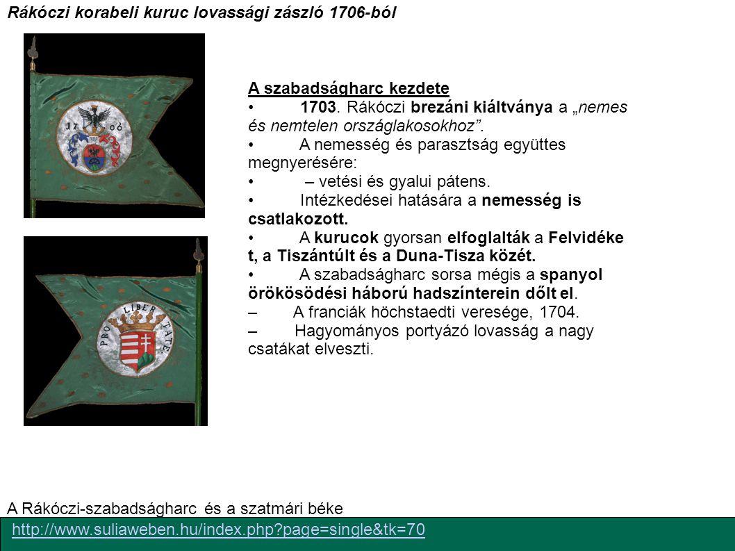 Rákóczi korabeli kuruc lovassági zászló 1706-ból http://www.suliaweben.hu/index.php?page=single&tk=70 A Rákóczi-szabadságharc és a szatmári béke A sza