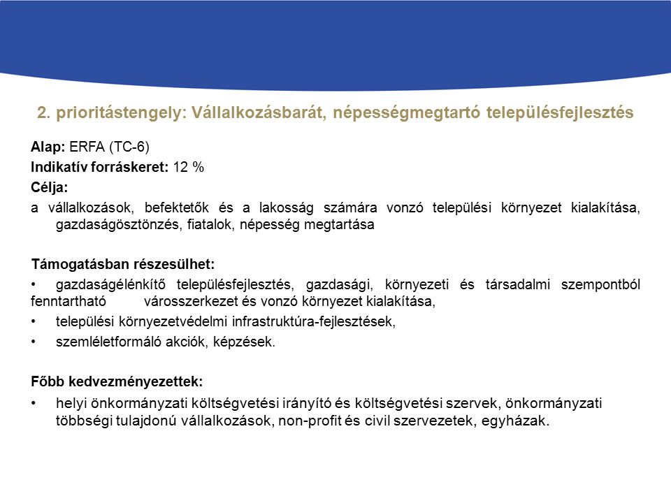 2. prioritástengely: Vállalkozásbarát, népességmegtartó településfejlesztés Alap: ERFA (TC-6) Indikatív forráskeret: 12 % Célja: a vállalkozások, befe