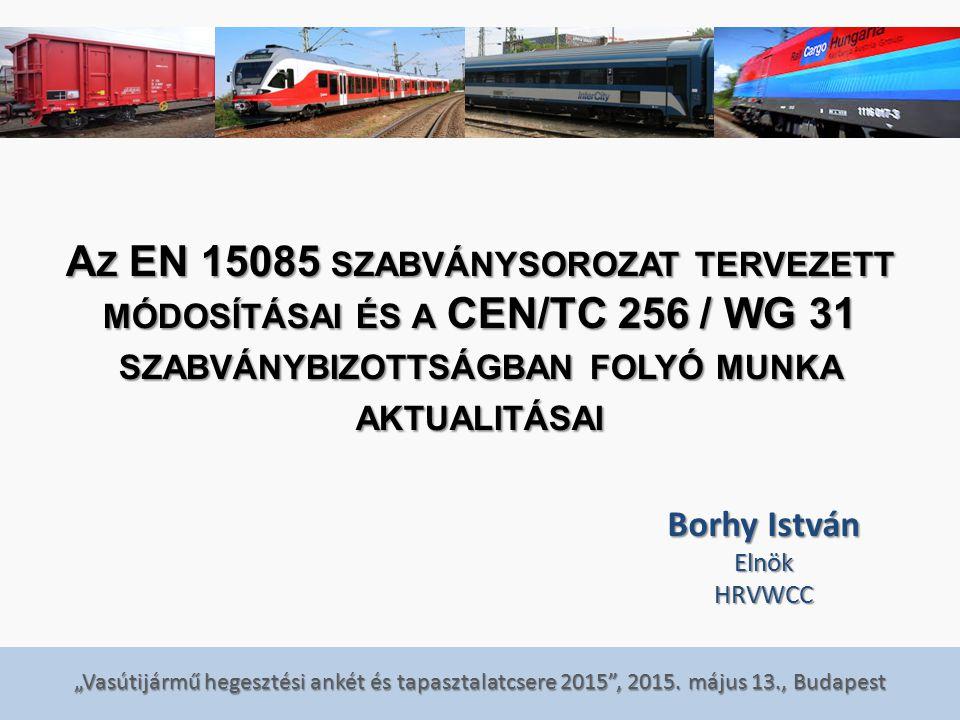 """""""Vasútijármű hegesztési ankét és tapasztalatcsere 2015 , 2015. május 13., Budapest A MÚLT …"""