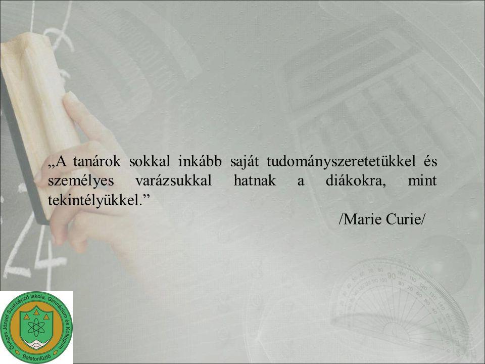 """""""A tanárok sokkal inkább saját tudományszeretetükkel és személyes varázsukkal hatnak a diákokra, mint tekintélyükkel. /Marie Curie/"""