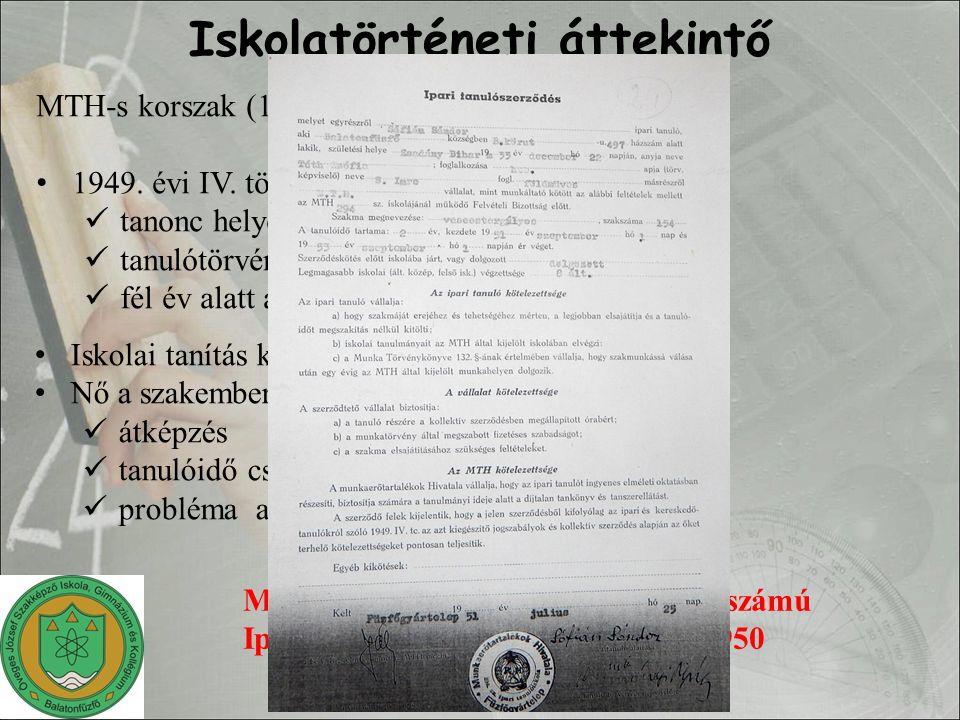 MTH-s korszak (1949-57) 1949. évi IV. törvénycikk tanonc helyett ipari tanuló tanulótörvény fél év alatt alkalmasság kiderült Iskolatörténeti áttekint