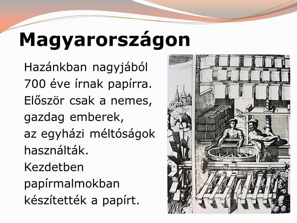 Magyarországon Hazánkban nagyjából 700 éve írnak papírra. Először csak a nemes, gazdag emberek, az egyházi méltóságok használták. Kezdetben papírmalmo