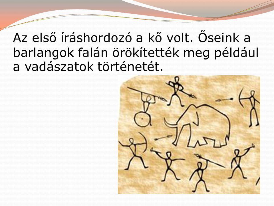Az első íráshordozó a kő volt. Őseink a barlangok falán örökítették meg például a vadászatok történetét.