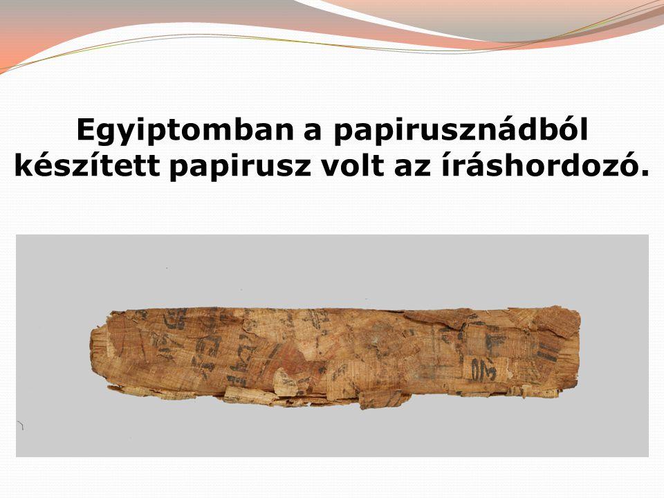 Egyiptomban a papirusznádból készített papirusz volt az íráshordozó.